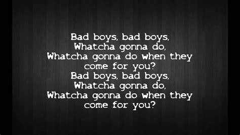 Bad Boys Bad Boys Whatcha Gonna Do Whatcha Gonna Do When They Come For You by Bob Marley Bad Boys Lyrics