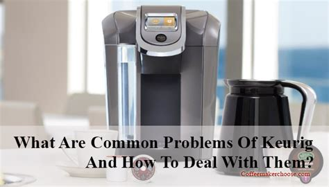 What Are Common Problems Of Keurig Coffee Maker And How To