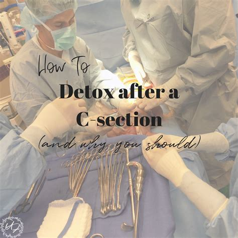 Detox After Anesthesia by How To Detox After A C Section Remove Toxins That Cause