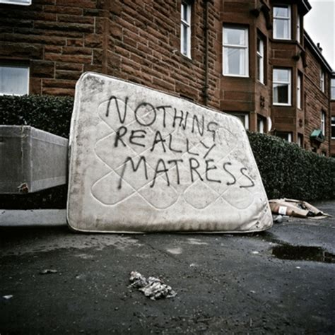 Nothing Really Mattress by Quotes Graffiti Abandoned Mattress High Quality