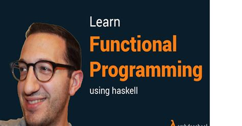 learning functional programming in go change the way you approach your applications using functional programming in go books learn functional programming using haskell indiegogo