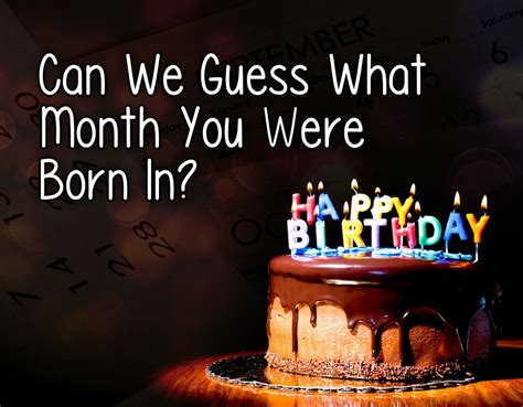 which month you were born can we guess what month you were born in quiz zimbio