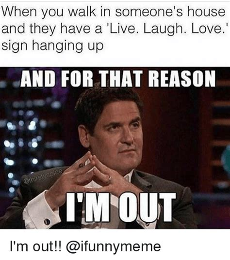 live love laugh meme 25 best memes about im out im out memes