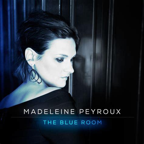 the blue room 2014 the blue room madeleine peyroux