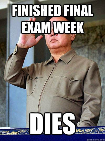 Finished Meme - finished final exam week dies misc quickmeme