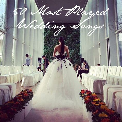 Legend Wedding Song List by 50 Most Played Wedding Songs La Couture Wedding