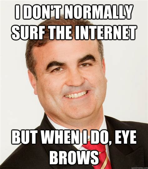 Bushy Eyebrows Meme - i don t normally surf the internet but when i do eye