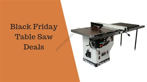 black friday table saw black friday 2018 table saw deals millwork guide
