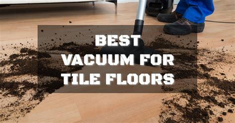 Best Vacuum For Tile Floors by Best Vacuum For Tile Floors Buyer S Guide And Reviews
