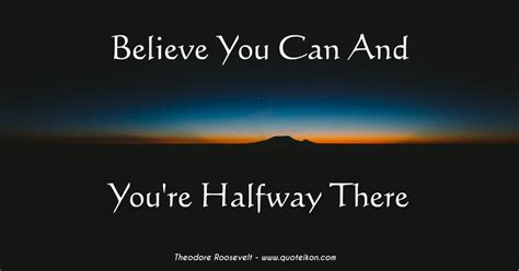 Believe You Can believe you can and you re halfway there