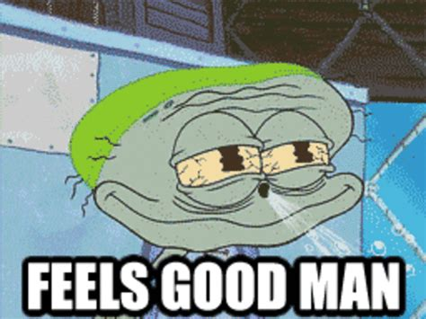 Feels Good Meme - squidward feels good man feels good man pepe the