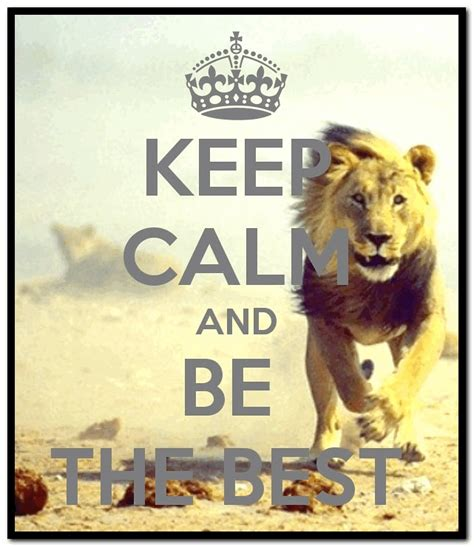 and the best keep calm and be the best