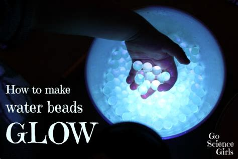 how to make water beads glow go science girls