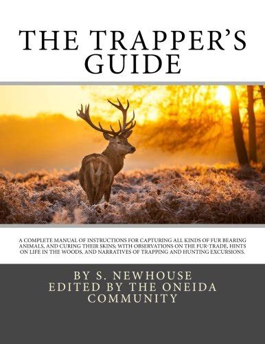 the trapper s guide a manual of for capturing all kinds of fur bearing animals and curing their skins with observations on the fur and excursions classic reprint books the trapper s guide a complete manual of for