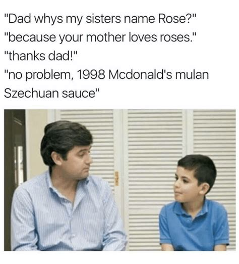 Why Is A Meme Called A Meme - dad whys my sisters name rose because your mother loves
