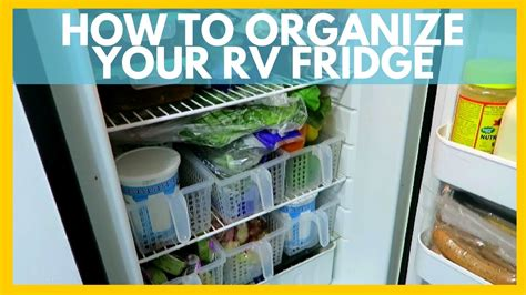 youtube organizing how to organize your rv fridge for full time rv living