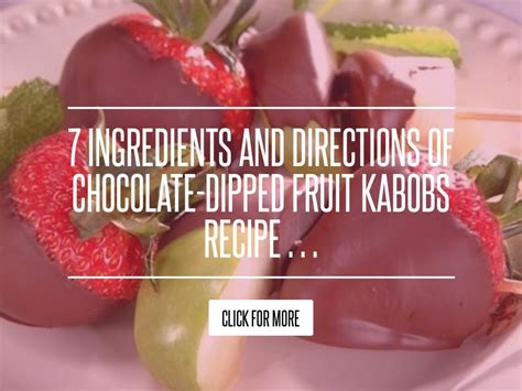 7 Ingredients And Directions Of Chocolate Dipped Fruit Kabobs Receipt 7 ingredients and directions of chocolate dipped fruit