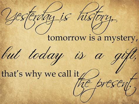yesterday is history tomorrow is a mystery tattoo yesterday is history tomorrow is a mystery but today is