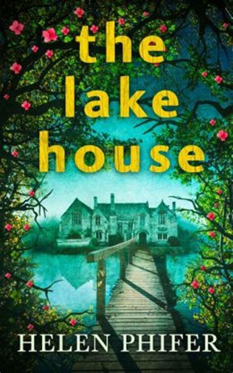 the lake house novel the lake house the annie graham series book 4 by helen phifer 9781474033411