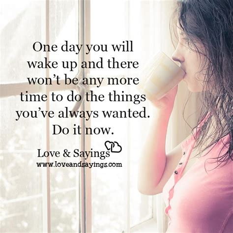 Whats The One Things Youve Always Wanted To Do by Do The Things You Ve Always Wanted And Sayings