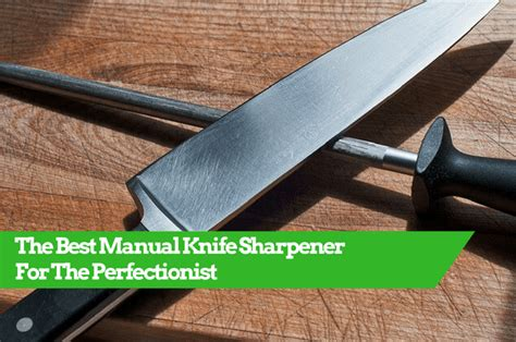 best manual knife sharpeners the best manual knife sharpener for the perfectionist in 2017