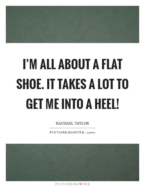 flat shoes quotes i m all about a flat shoe it takes a lot to get me into a