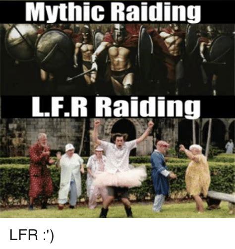 Raid Meme - mythic raiding lfr raiding lfr meme on me me
