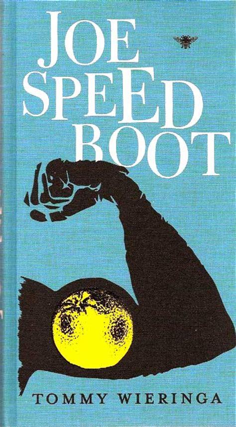 joe speedboot boek joe speedboot van tommy wieringa na 10 jaar nog steeds
