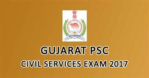 Gujarat Common Entrance Test For Mba 2017 by Gujarat Psc Civil Services 2017 Application