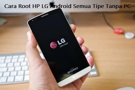 Hp Lg Semua Tipe cara root hp lg android semua tipe tanpa pc setting computers