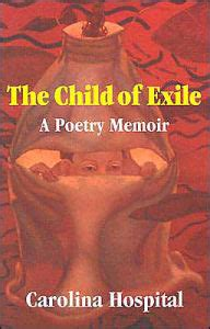 child biography exle the child of exile a poetry memoir by carolina hospital