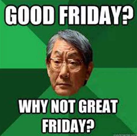 Best Friday Memes - good friday 2016 best funny memes heavy com page 8