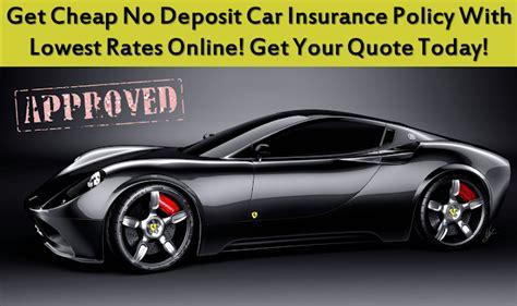 Cheap Car Insurance Deposit by Cheap No Deposit Car Insurance Policy Low Deposit Zero
