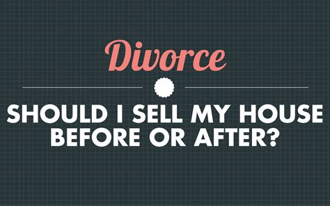 should i sell my house first before buying divorce should i sell my house before or after housebuyers4u