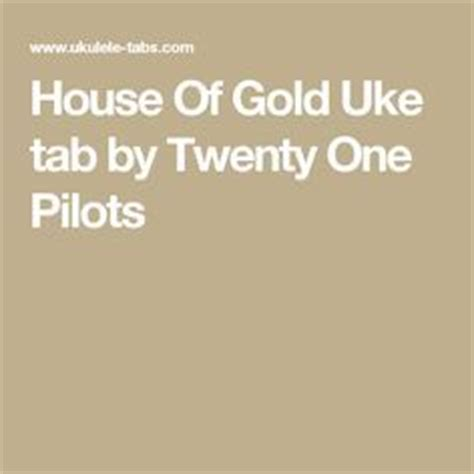 Twenty One Pilots House Of Gold Lyrics by 141 Best Images About Ukulele Baby On Guitar Chords Twenty One Pilots And Sheet