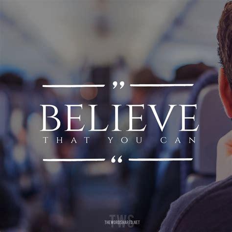Believe That You Can believe that you can the word shared