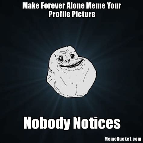 Forever Alone Girl Meme - make forever alone meme your profile picture create your