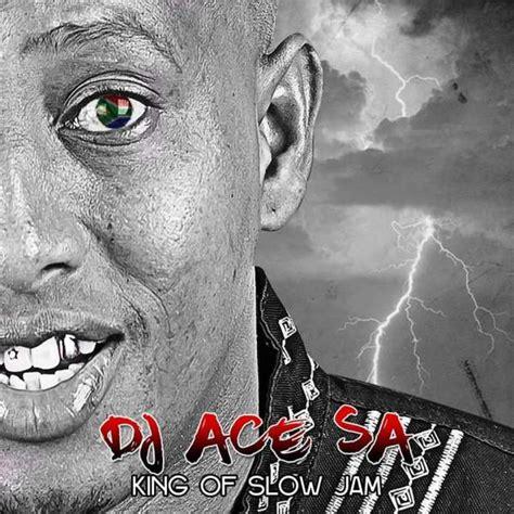 house music slow jams dj ace sa king of slow jam album 187 music 187 hitvibes