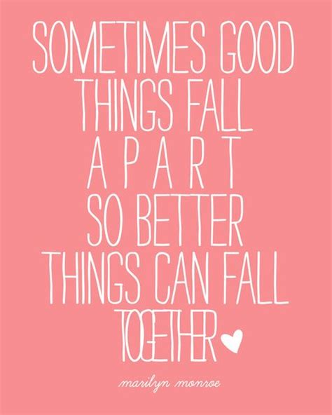 good things fall apart so better things can fall together quote sometimes good things fall apart so better things
