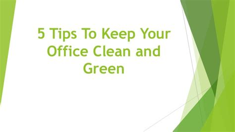 Your Office Greener by 5 Tips To Keep Your Office Clean And Green