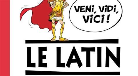 le latin ast 233 rix veni vidi vici le latin une langue pas si morte arr 234 te ton char