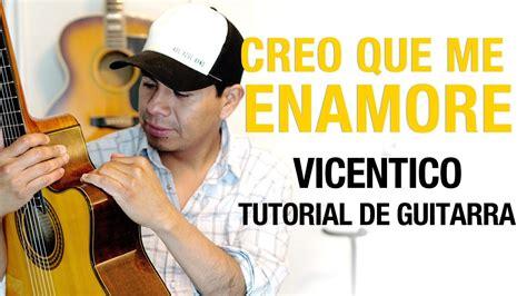 youtube tutorial de guitarra como tocar creo que me enamor 233 vicentico tutorial de