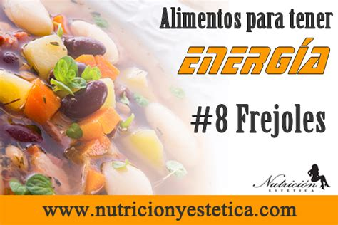 alimentos para tener energia nutricion estetica 8 frejoles alimentos para tener