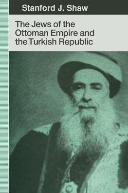 Jews In The Ottoman Empire The Jews Of The Ottoman Empire And The Turkish Republic By Stanford J Shaw Paperback Barnes