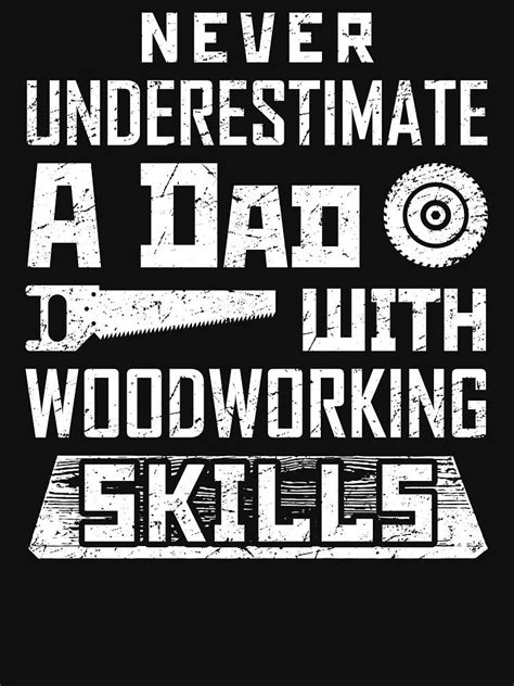 Never Underestimate A Dad With Woodworking Skills Tee