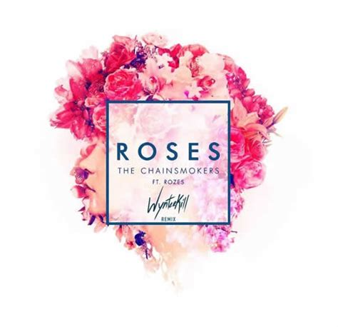 roses the him remix the chainsmokers the chainsmokers ft rozes roses wynterkill remix
