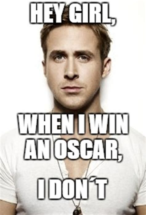 Hey Girl Meme Maker - ryan gosling oscar 2017 imgflip