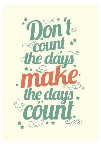 days quotes make your day count quotes sayings