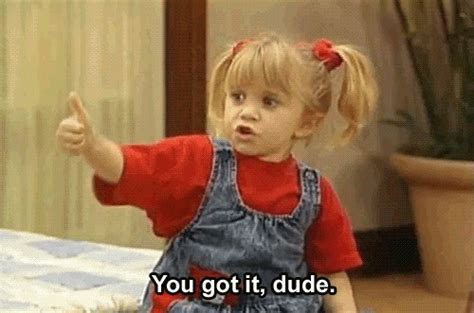 You Got It Dude Meme - animated gifs about young olsen twin you got it dude meme