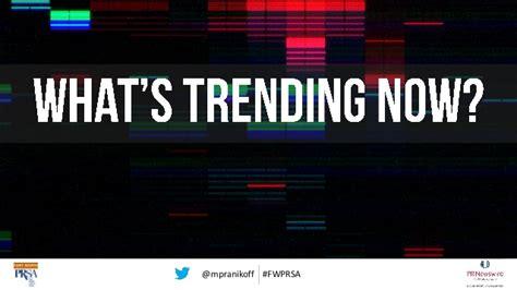 whats trending now whats trending what s trending firetalk partner for new